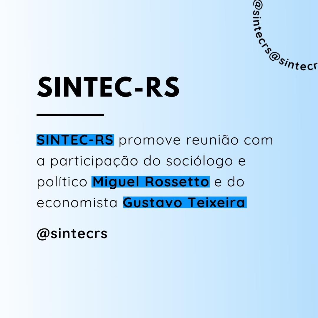 SINTEC-RS Promove Reunião Com A Participação Do Sociólogo E Político Miguel Rossetto E Do Economista Gustavo Teixeira
